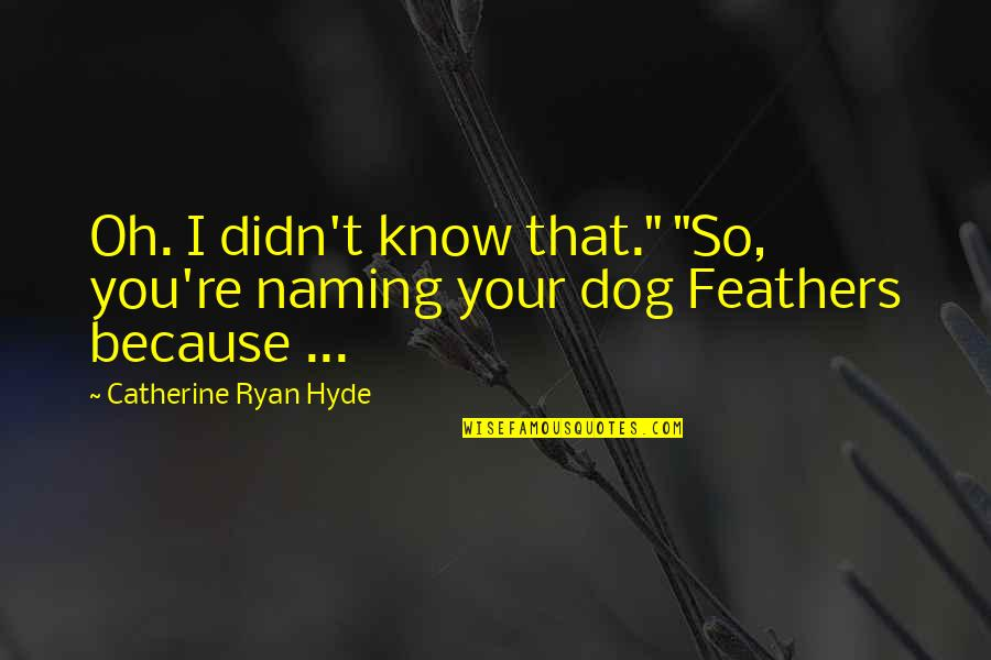"Fine Wines Quotes By Catherine Ryan Hyde: Oh. I didn't know that."" ""So, you're naming"