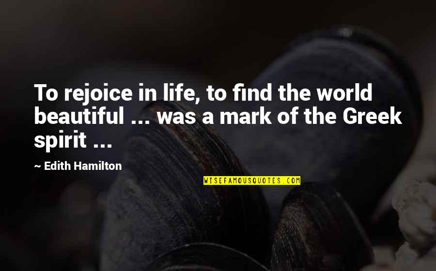 Fine Wines Quotes By Edith Hamilton: To rejoice in life, to find the world