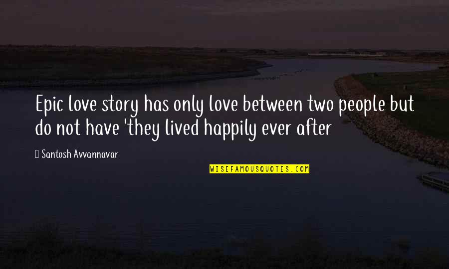 Fine Wines Quotes By Santosh Avvannavar: Epic love story has only love between two