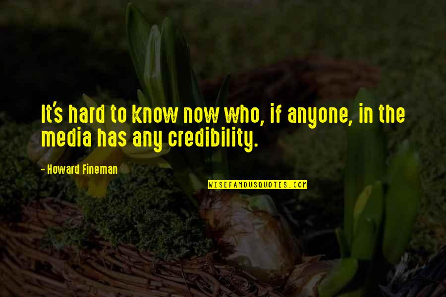 Fineman Quotes By Howard Fineman: It's hard to know now who, if anyone,