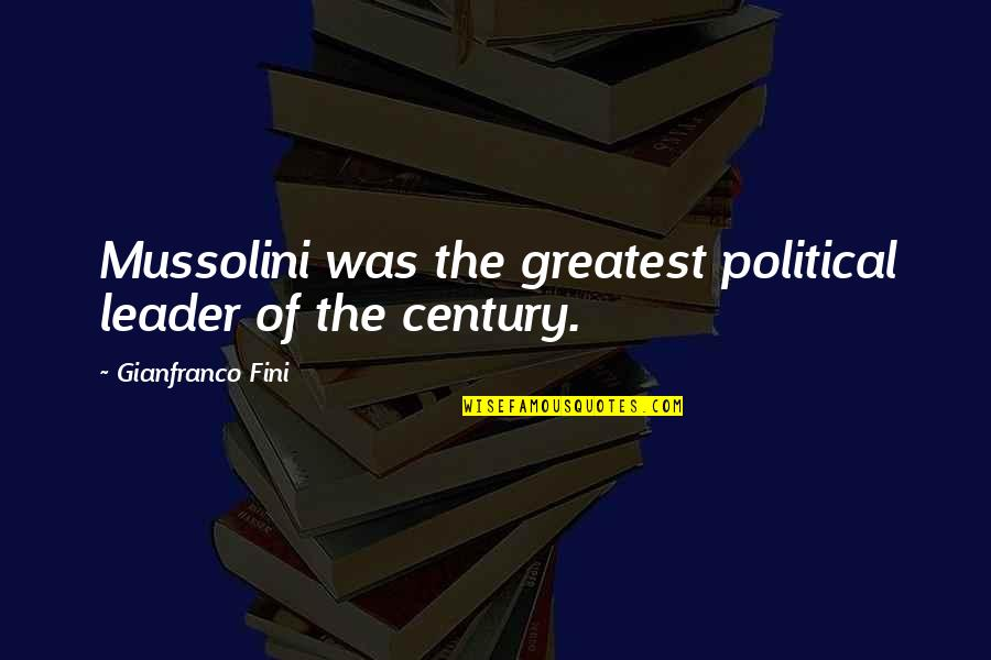 Fini Quotes By Gianfranco Fini: Mussolini was the greatest political leader of the