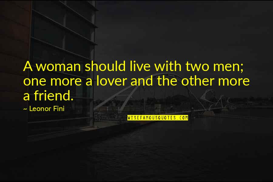 Fini Quotes By Leonor Fini: A woman should live with two men; one