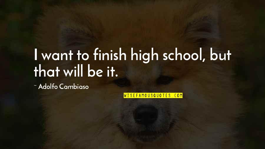 Finish Quotes By Adolfo Cambiaso: I want to finish high school, but that