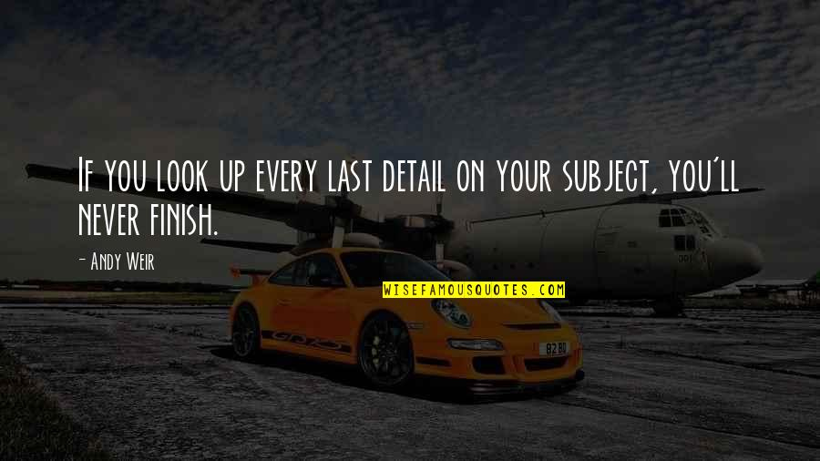 Finish Quotes By Andy Weir: If you look up every last detail on