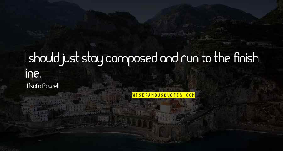 Finish Quotes By Asafa Powell: I should just stay composed and run to