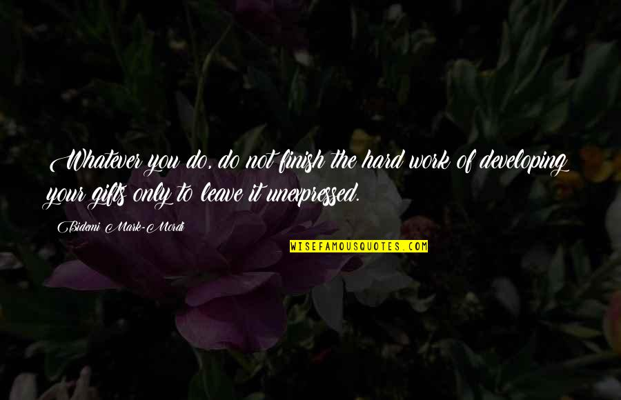 Finish Quotes By Bidemi Mark-Mordi: Whatever you do, do not finish the hard
