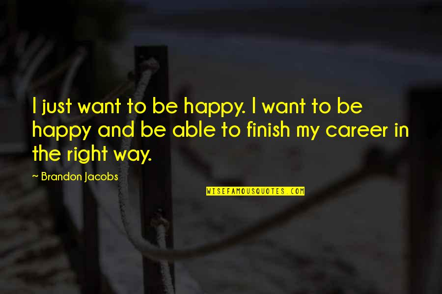 Finish Quotes By Brandon Jacobs: I just want to be happy. I want