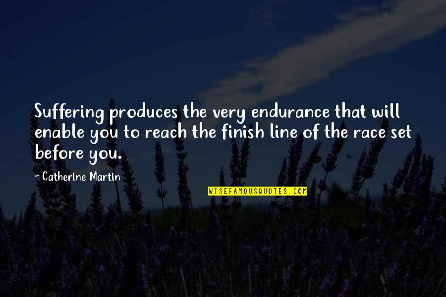Finish Quotes By Catherine Martin: Suffering produces the very endurance that will enable