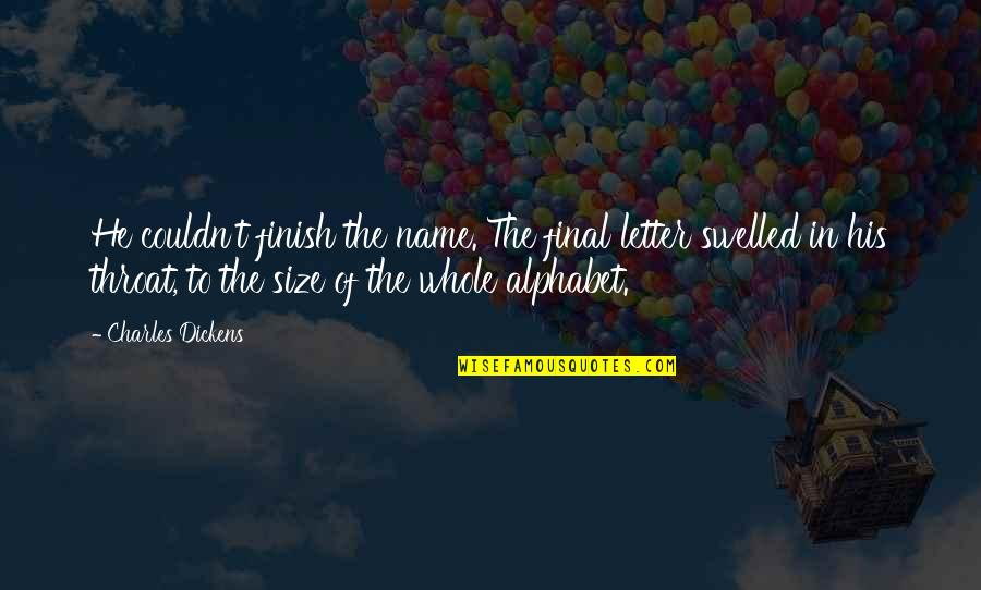 Finish Quotes By Charles Dickens: He couldn't finish the name. The final letter
