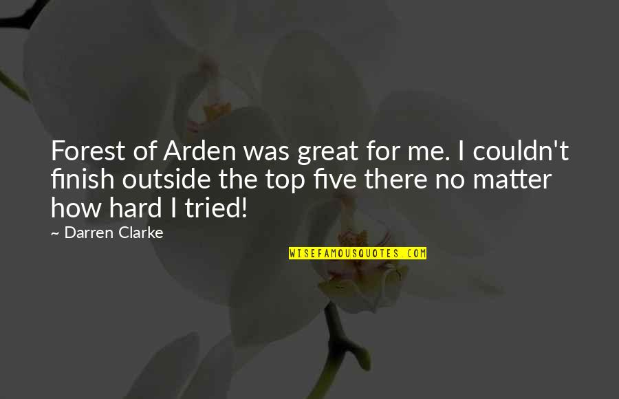 Finish Quotes By Darren Clarke: Forest of Arden was great for me. I