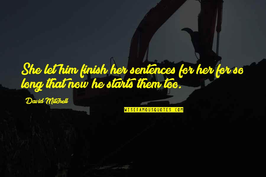 Finish Quotes By David Mitchell: She let him finish her sentences for her