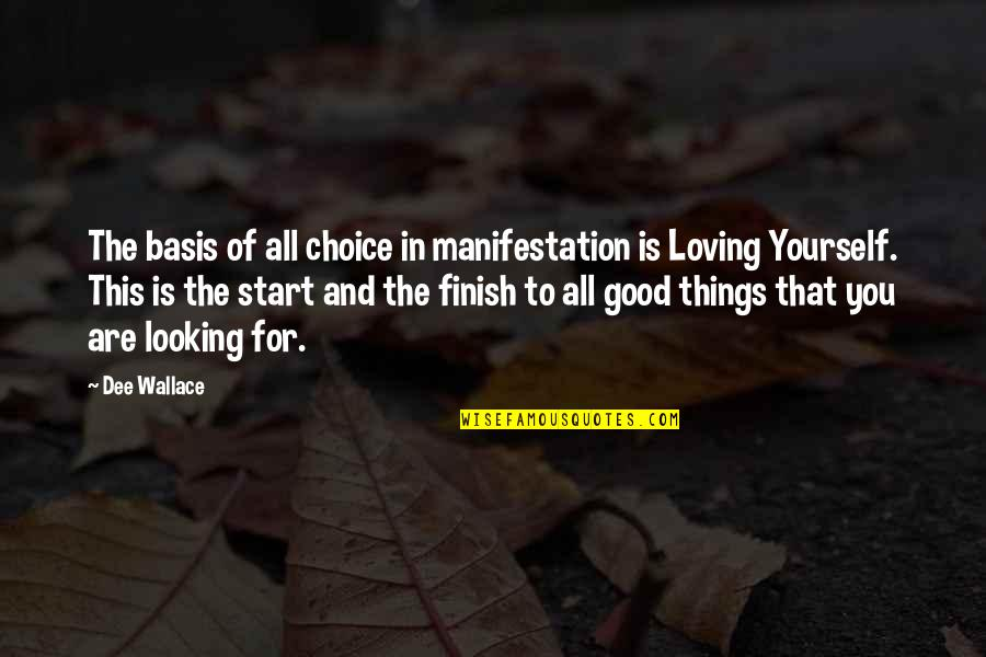Finish Quotes By Dee Wallace: The basis of all choice in manifestation is