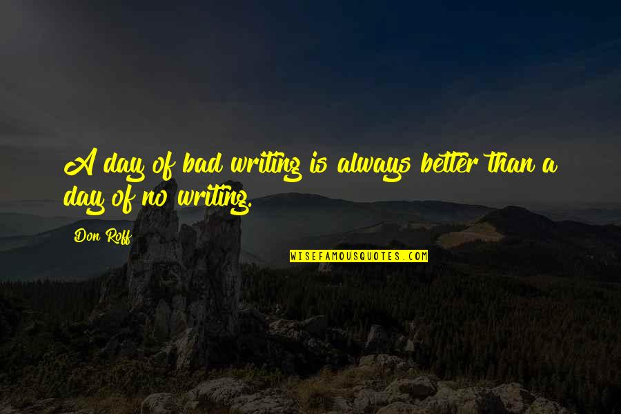 Finish Quotes By Don Roff: A day of bad writing is always better