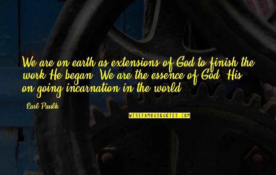 Finish Quotes By Earl Paulk: We are on earth as extensions of God