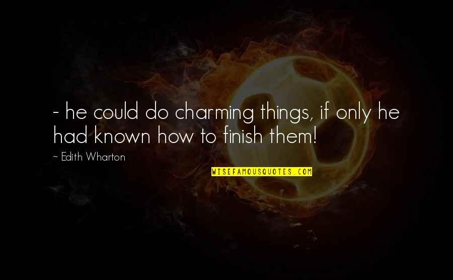 Finish Quotes By Edith Wharton: - he could do charming things, if only