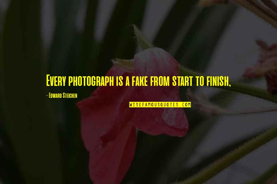 Finish Quotes By Edward Steichen: Every photograph is a fake from start to
