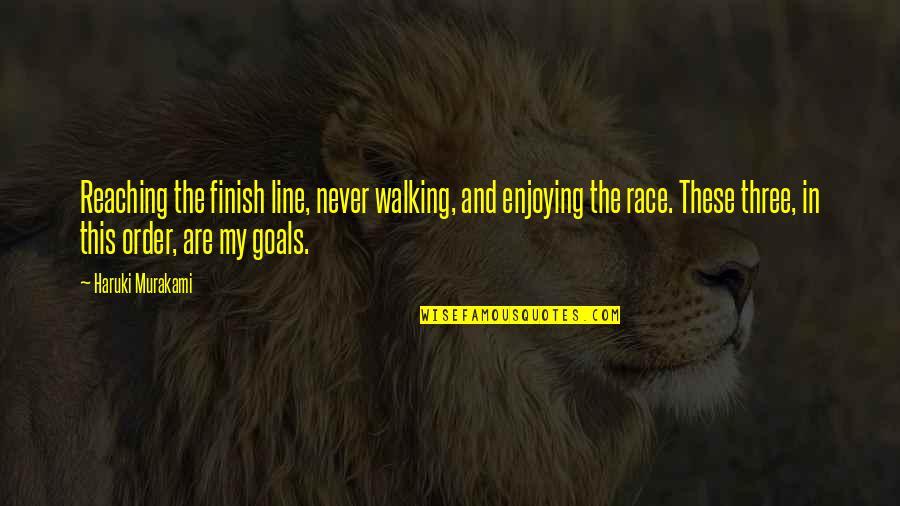 Finish Quotes By Haruki Murakami: Reaching the finish line, never walking, and enjoying