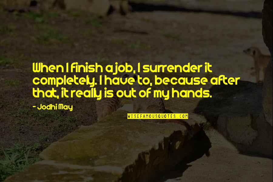 Finish Quotes By Jodhi May: When I finish a job, I surrender it