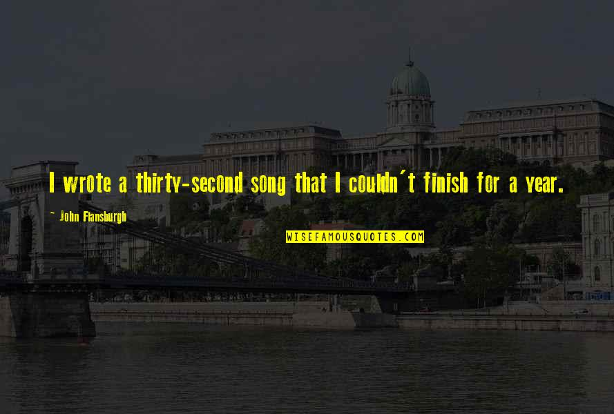 Finish Quotes By John Flansburgh: I wrote a thirty-second song that I couldn't