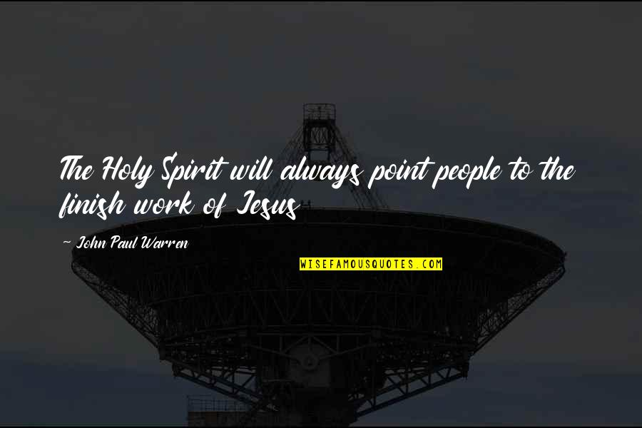Finish Quotes By John Paul Warren: The Holy Spirit will always point people to