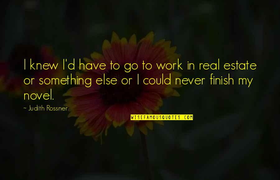 Finish Quotes By Judith Rossner: I knew I'd have to go to work