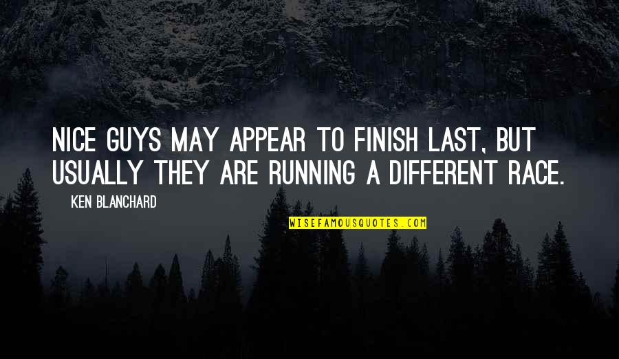 Finish Quotes By Ken Blanchard: Nice guys may appear to finish last, but
