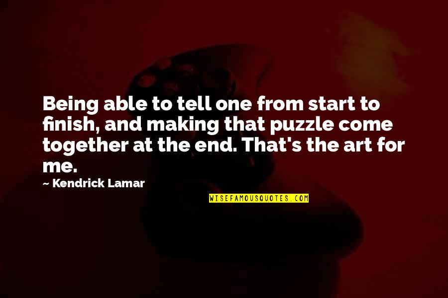 Finish Quotes By Kendrick Lamar: Being able to tell one from start to