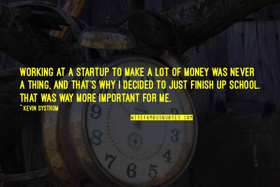 Finish Quotes By Kevin Systrom: Working at a startup to make a lot