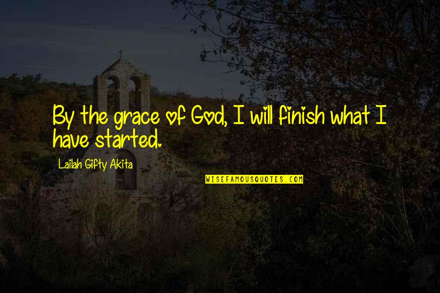 Finish Quotes By Lailah Gifty Akita: By the grace of God, I will finish