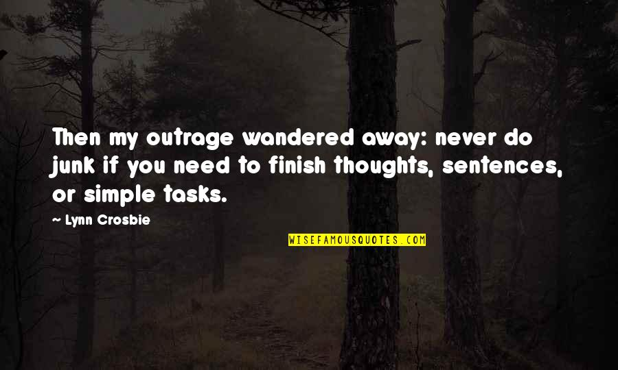 Finish Quotes By Lynn Crosbie: Then my outrage wandered away: never do junk