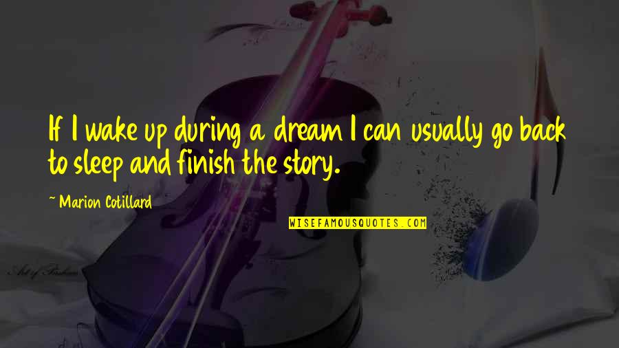 Finish Quotes By Marion Cotillard: If I wake up during a dream I