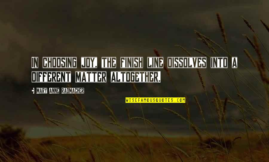Finish Quotes By Mary Anne Radmacher: In choosing joy, the finish line dissolves into
