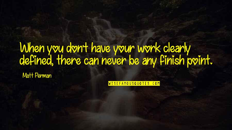 Finish Quotes By Matt Perman: When you don't have your work clearly defined,