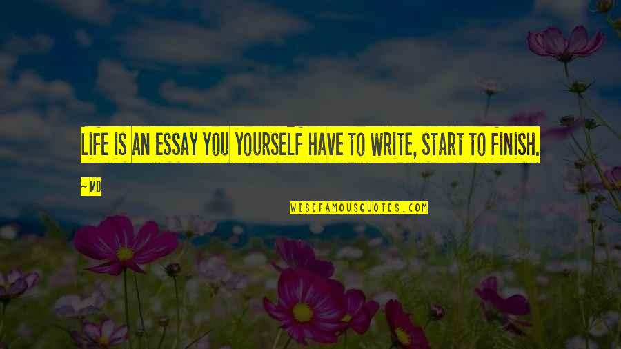 Finish Quotes By Mo: Life is an essay you yourself have to