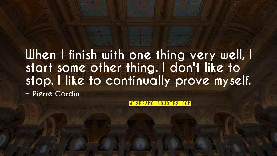 Finish Quotes By Pierre Cardin: When I finish with one thing very well,