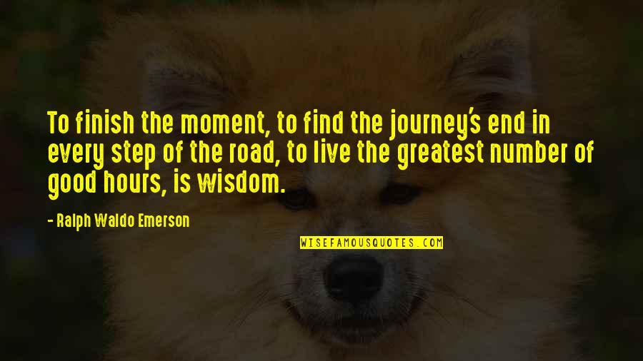 Finish Quotes By Ralph Waldo Emerson: To finish the moment, to find the journey's
