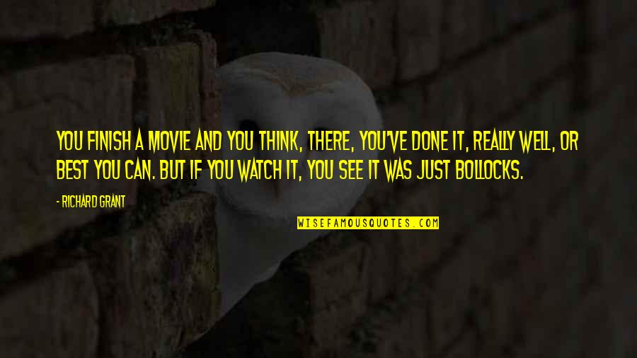 Finish Quotes By Richard Grant: You finish a movie and you think, there,