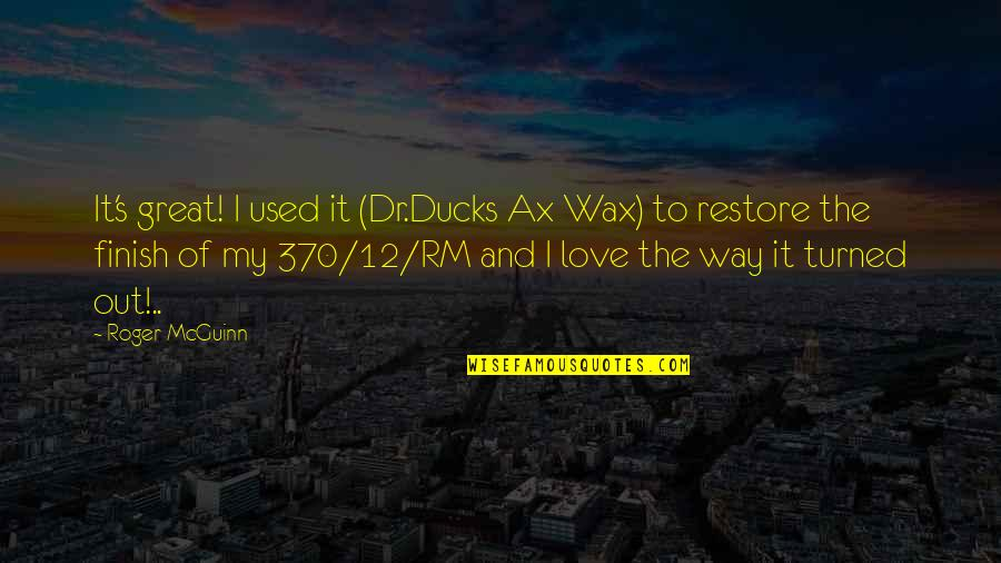 Finish Quotes By Roger McGuinn: It's great! I used it (Dr.Ducks Ax Wax)