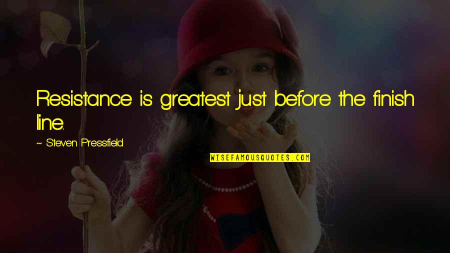 Finish Quotes By Steven Pressfield: Resistance is greatest just before the finish line.