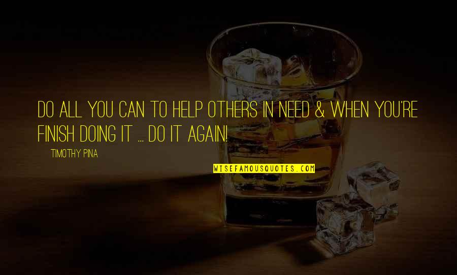Finish Quotes By Timothy Pina: Do all you can to help others in