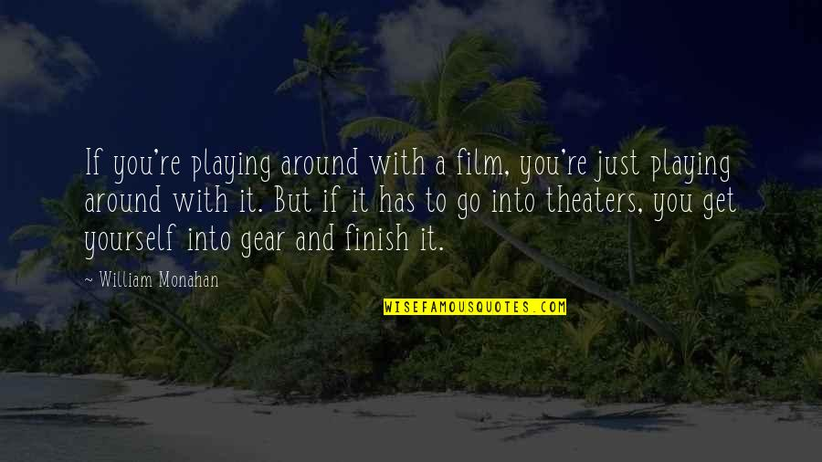 Finish Quotes By William Monahan: If you're playing around with a film, you're