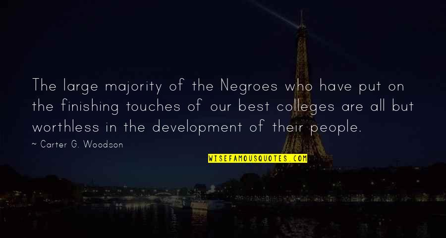 Finishing Touches Quotes By Carter G. Woodson: The large majority of the Negroes who have