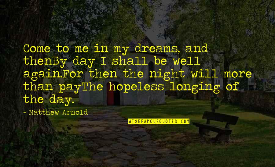 Finishing Touches Quotes By Matthew Arnold: Come to me in my dreams, and thenBy