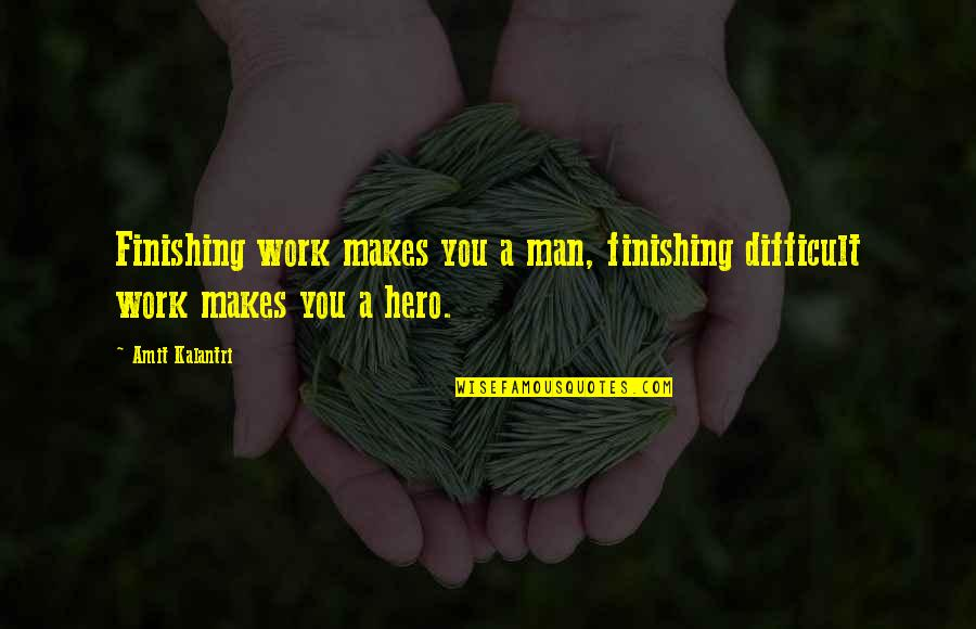 Finishing Work Quotes By Amit Kalantri: Finishing work makes you a man, finishing difficult