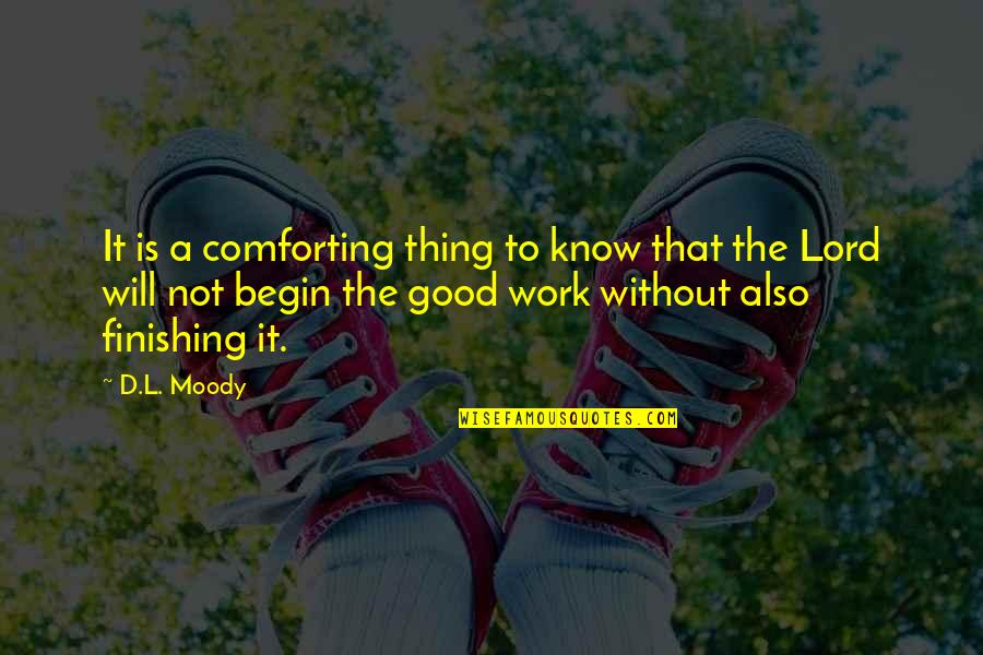 Finishing Work Quotes By D.L. Moody: It is a comforting thing to know that