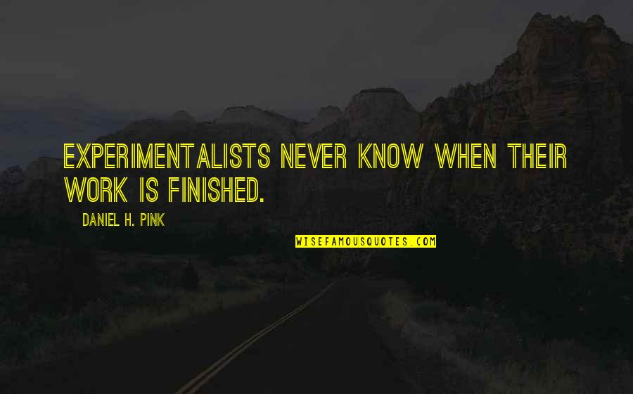Finishing Work Quotes By Daniel H. Pink: Experimentalists never know when their work is finished.
