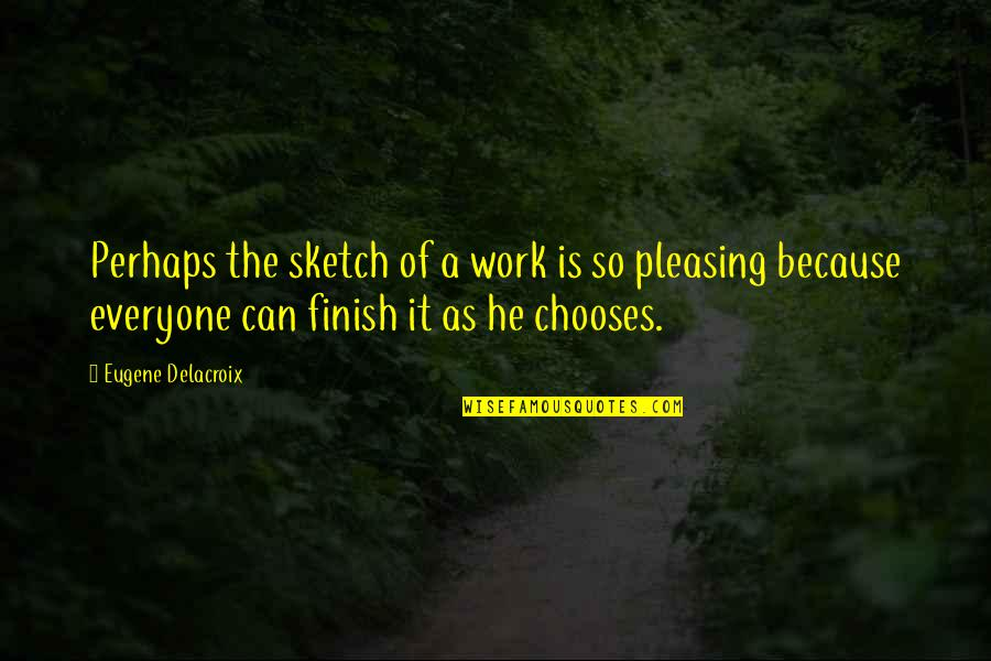 Finishing Work Quotes By Eugene Delacroix: Perhaps the sketch of a work is so