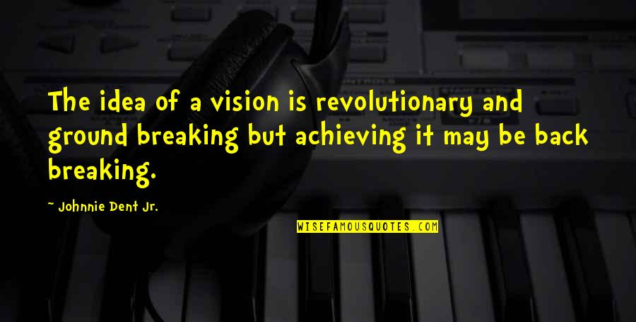 Finishing Work Quotes By Johnnie Dent Jr.: The idea of a vision is revolutionary and