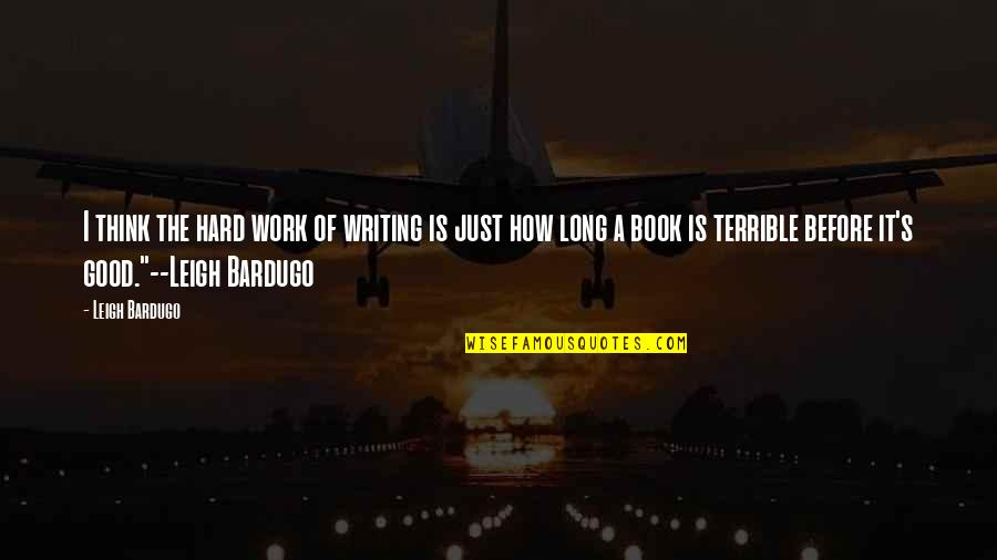 Finishing Work Quotes By Leigh Bardugo: I think the hard work of writing is