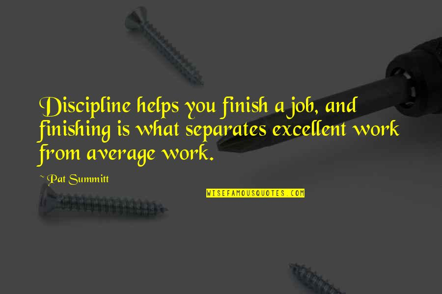 Finishing Work Quotes By Pat Summitt: Discipline helps you finish a job, and finishing